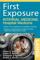 First Exposure to Internal Medicine: Hospital Medicine ebook by Charles H. Griffith III, Andrew R. Hoellein