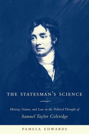 The Statesman's Science - History, Nature, and Law in the Political Thought of Samuel Taylor Coleridge ebook by Pamela Edwards