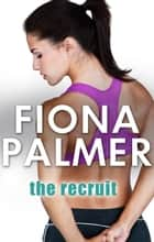 The Recruit ebook by Fiona Palmer