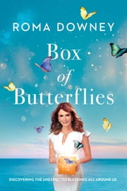 Box of Butterflies - Discovering the Unexpected Blessings All Around Us ebook by Roma Downey