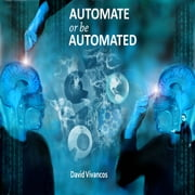 Automate or Be Automated audiobook by David Vivancos