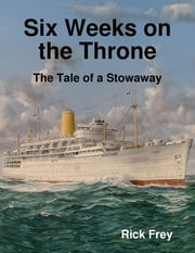 Six Weeks on the Throne: The Tale of a Stowaway ebook by Rick Frey
