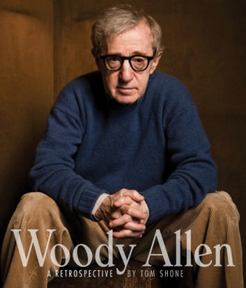 Woody Allen: A Retrospective ebook by Tom Shone