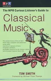 The NPR Curious Listener's Guide to Classical Music ebook by Tim Smith,Michael Tilson Thomas