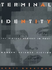 Terminal Identity - The Virtual Subject in Postmodern Science Fiction ebook by Scott Bukatman
