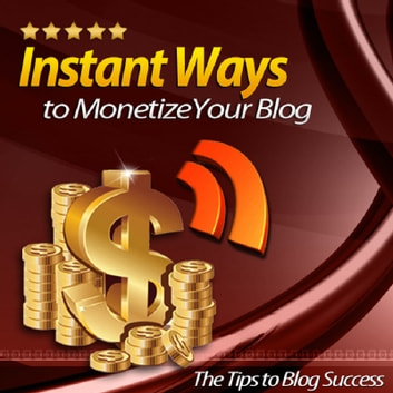 Instant Ways to Monetize Your Blog - The Tips to Blog Success ebook by Sven Hyltén-Cavallius