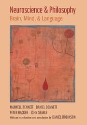 Neuroscience and Philosophy - Brain, Mind, and Language ebook by Maxwell Bennett,Daniel Dennett,Peter Hacker,John Searle,Daniel N. Robinson