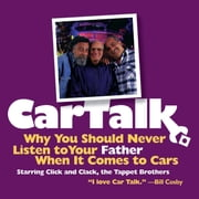 Car Talk: Why You Should Never Listen to Your Father When It Comes to Cars audiobook by Ray Magliozzi, Tom Magliozzi
