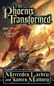 The Phoenix Transformed - Book Three of the Enduring Flame ebook by Mercedes Lackey,James Mallory