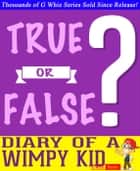 Diary of a Wimpy Kid- True or False? ebook by G Whiz