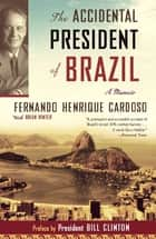The Accidental President of Brazil ebook by Fernando Henrique Cardoso