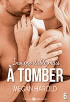 Insupportable... mais à tomber ! 6 eBook by Megan Harold
