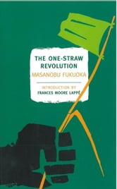 The One-Straw Revolution - An Introduction to Natural Farming ebook by Masanobu Fukuoka,Wendell Berry,Masanobu Fukuoka