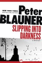 Slipping into Darkness ebook by Peter Blauner
