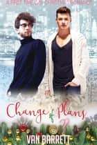 Change of Plans: A First Time Gay Christmas Romance ebook by Van Barrett