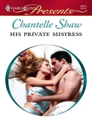 His Private Mistress ebook by Chantelle Shaw