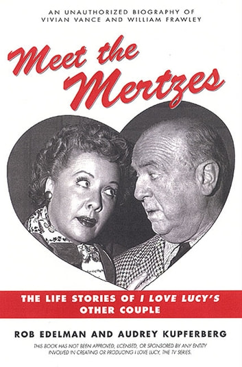 Meet the Mertzes - The Life Stories of I Love Lucy's Other Couple eBook by Rob Edelman,Audrey Kupferberg