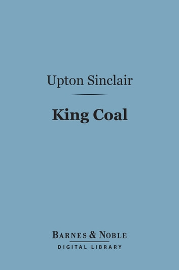 King Coal (Barnes & Noble Digital Library) ebook by Upton Sinclair