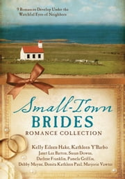 Small-Town Brides Romance Collection - 9 Romances Develop Under the Watchful Eyes of Neighbors ebook by Janet Lee Barton,Susan Downs,Darlene Franklin,Pamela Griffin,Kelly Eileen Hake,Debby Mayne,Donita Kathleen Paul,Marjorie Vawter,Kathleen Y'Barbo