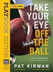 Take Your Eye Off the Ball: How to Watch Football by Knowing Where to Look ebook by Kirwan, Pat