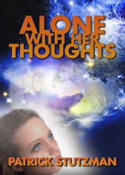Alone With Her Thoughts ebook by Patrick Stutzman