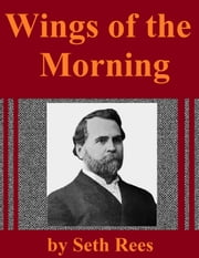 The Wings of the Morning - Here And There In Many Lands ebook by Seth Rees,Paul Rees