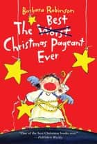 The Best Christmas Pageant Ever ebook by Barbara Robinson