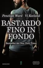 Bastardo fino in fondo ebook by Vi Keeland, Penelope Ward