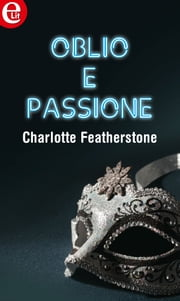 Oblio e passione (eLit) ebook by Charlotte Featherstone