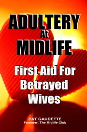 Adultery At Midlife: First Aid For Betrayed Wives ebook by Pat Gaudette