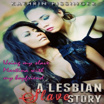 Using my slave Martina with my boyfriend audiobook by Kathrin Pissinger