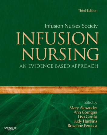 Infusion Nursing - E-Book - An Evidence-Based Approach ebook by Infusion Nurses Society,Ann Corrigan,Lisa Gorski, RN, MS, C,Judy Hankins,Roxanne Perucca,Mary Alexander