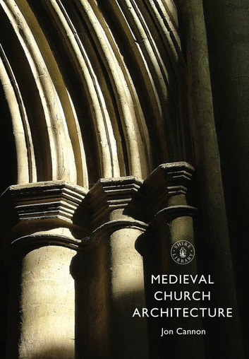 Medieval Church Architecture ebook by Jon Cannon