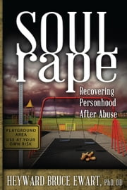 Soul Rape - Recovering Personhood after Abuse ebook by Heyward Ewart