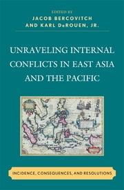 Unraveling Internal Conflicts in East Asia and the Pacific - Incidence, Consequences, and Resolution ebook by Jacob Bercovitch,Karl DeRouen Jr.,Paul Bellamy,Alethia Cook,Terry Genet,Susannah Gordon,Barbara Kemper,Marie Lall,Marie Olson Lounsbery,Frida Möller,Alice Mortlock,Sugu Nara,Claire Newcombe,Leah M. Simpson,Peter Wallensteen