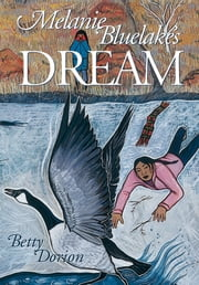 Melanie Bluelake's Dream ebook by Betty Fitzpatrick Dorion,Sherry Farrell Racette