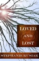 Loved and Lost ebook by Stephanie Kusiak