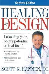 Healing By Design - Unlocking Your Body's Potential to Heal Itself ebook by Scott Hannen