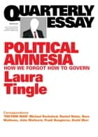 Quarterly Essay 60 Political Amnesia - How We Forgot How To Govern ebook by Laura Tingle