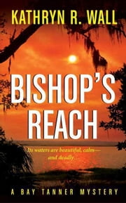 Bishop's Reach - A Bay Tanner Mystery ebook by Kathryn R. Wall