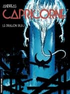 Capricorne - tome 07 - Le dragon bleu ebook by Andreas, Andreas