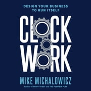 Clockwork - Design Your Business to Run Itself audiobook by Mike Michalowicz