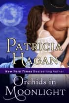 Orchids in Moonlight - A Historical Western Romance e-bog by Patricia Hagan