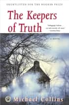 The Keepers of Truth - A Novel ebook by Michael Collins