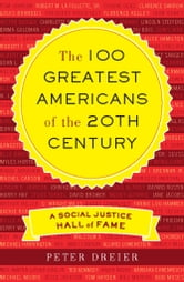 The 100 Greatest Americans of the 20th Century - A Social Justice Hall of Fame ebook by Peter Dreier