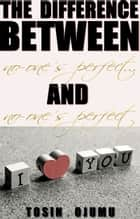 The Difference Between No-One's Perfect...and No-One's Perfect ebook by Tosin Ojumu