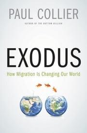 Exodus - How Migration is Changing Our World ebook by Paul Collier