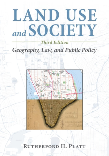 Land Use and Society, Third Edition - Geography, Law, and Public Policy ebook by Rutherford H. Platt