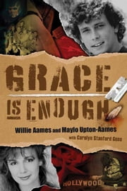 Grace is Enough ebook by Willie Aames,Maylo Upton,Carolyn Stanford Goss
