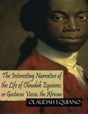 The Interesting Narrative of the Life of Olaudah Equiano, or Gustavus Vassa, the African ebook by Olaudah Equiano